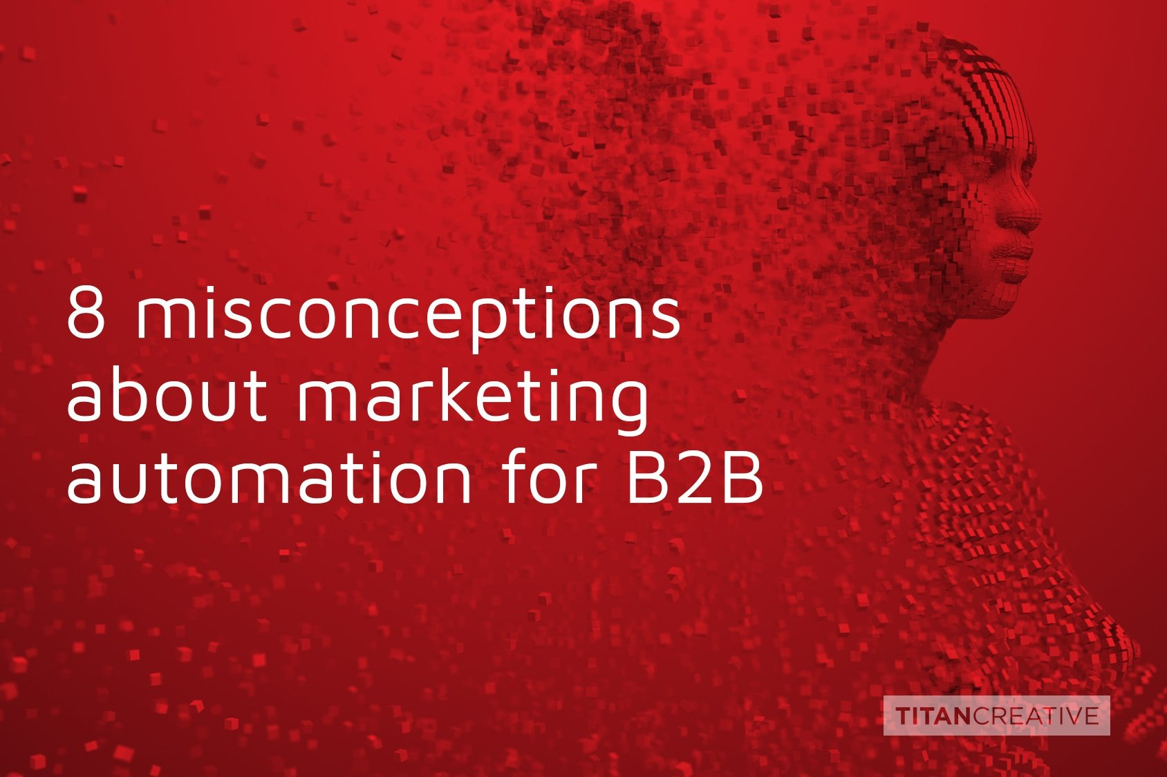 8 misconceptions about marketing automation for B2B.