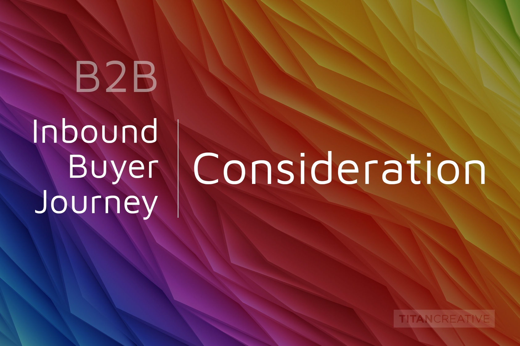 The Inbound Buyer's Journey | Consideration – Educate Your Prospects