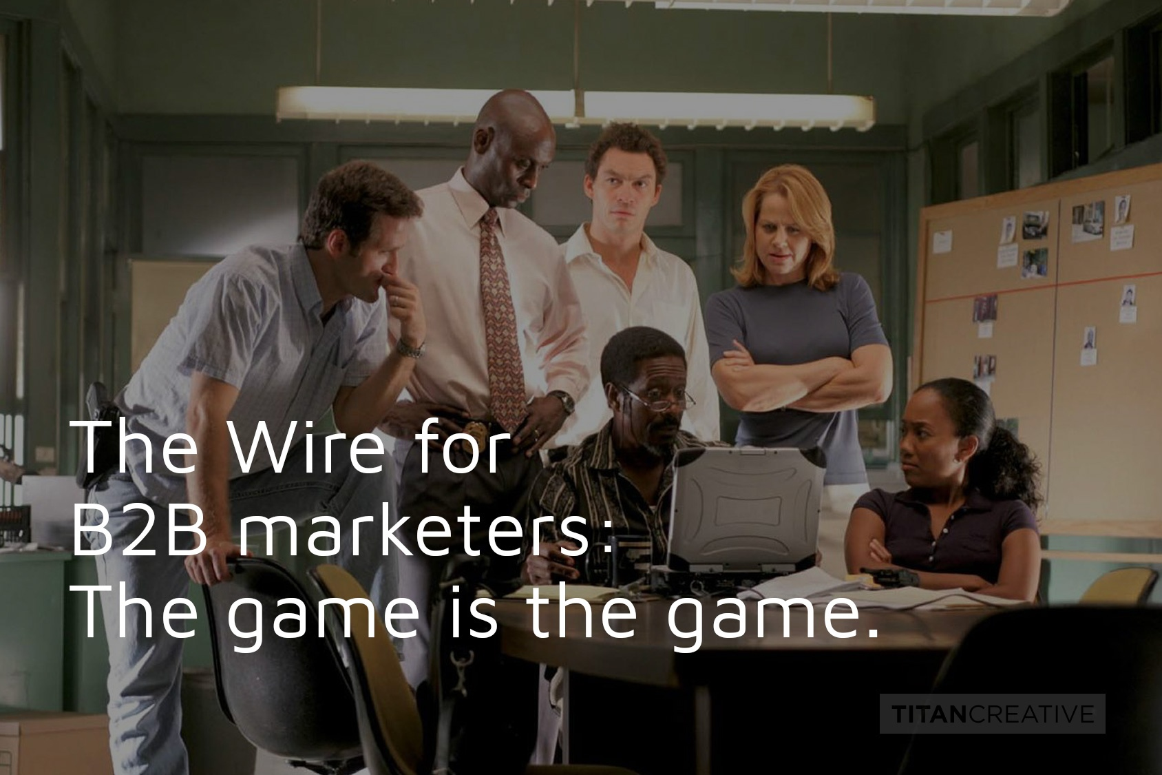 The Wire for B2B marketers: The game is the game.